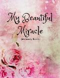 My Beautiful Miracle (Memory Book): Adoption Gift for New Adoptive Parents and Child (Planner with Prompts to Celebrate an Adoptioncouples and Single