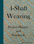 4-Shaft Weaving Project Planner and Notebook: A Journal for 25 Handwoven Textile Projects Created on Your 4-Shaft Loom - Large 8.5 X 11 Book.