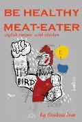 Healthy Meat-Eater: Stylish Recipes with Chicken