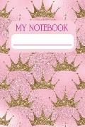 My Notebook: Notebook and Journal for All Ages, Exercise and Composition Book (Gold Crowns on Pink Cover)
