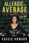 Allergic To Average: How To Ditch The Rules & Do Business And Life Your Way