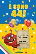 E Sono 44!: Un Libro Come Biglietto Di Auguri Per Il Compleanno. Puoi Scrivere Dediche, Frasi E Utilizzarlo Come Agenda. Idea Rega