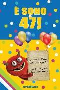 E Sono 47!: Un Libro Come Biglietto Di Auguri Per Il Compleanno. Puoi Scrivere Dediche, Frasi E Utilizzarlo Come Agenda. Idea Rega