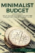 Minimalist Budget: Simplify Your Life and Expenses to Get Out of Debt, Save More Money, and Achieve Financial Freedom