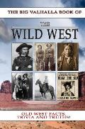 The Big Valhalla Book of The Wild West: Facts, Trivia and Ol' Fashioned Truth