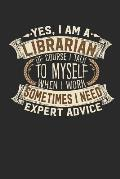 Yes, I Am a Librarian of Course I Talk to Myself When I Work Sometimes I Need Expert Advice: Librarian Notebook Journal Handlettering Logbook 110 Blan