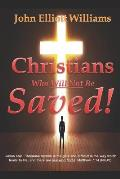 Christians Who Will Not Be Saved!