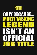 Farmer Only Because Multi Tasking Legend Isn't an Official Job Title