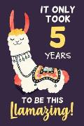 It Only Took 5 Years to Be This Llamazing!: Llama Notebook Journal Diary