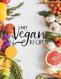 My Vegan Recipes: Blank Vegan Recipe Cook Book or Journal
