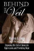 Behind the Veil: Exposing the Evil of Domestic Oppression and Providing Hope
