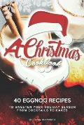 A Christmas Cookbook: 40 Eggnog Recipes to Sweeten Your Holiday Season - From Cocktails to Cakes