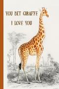 You Bet Giraffe I Love You: Novelty, Blank Lined Notebook, Perfect for an Anniversary, Valentines Gift or Any Special Occasion(more Useful Than a