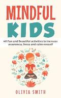 Mindful Kids: 40 Fun and Beautiful Activities to Increase Awareness, Focus and Calm Oneself