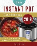 The Easy Instant Pot Cookbook 2019: Instant Pot Recipes for the Whole Family the Only Instant Pot Recipe Book You'll Ever Need
