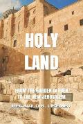 Holy Land: From the Garden in Eden to the New Jerusalem