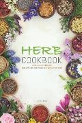 Herb Cookbook: Delicious Herb Recipes That Will Take Your Meals to a Whole New Level