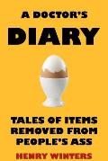 A Doctor's Diary: Tales of Items Removed from People's Ass
