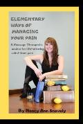 Elementary Ways of Managing Your Pain: A Massage Therapist's advice for life-altering relief from pain