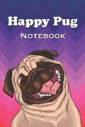 Happy Pug Notebook: Cute Smiling Pug Blank Lined Notepad Journal, Great Gift for Dog Lovers