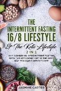 The Intermittent Fasting 16/8 Lifestyle & the Keto Lifestyle 2 in 1: Why Combining Intermittent Fasting with the Ketogenic Diet Is the Best Way for Ra