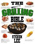 The Grilling Bible: Complete Guide of How To Grill And Have Your Favorite Delicious Easy-To-Make Grilling Foods, Save Time And Live Happie