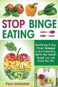Stop Binge Eating: Mindful Eating: Proven Strategies to End Overeating, Satisfy Your Hunger, Lose Weight, and Savor Your Life