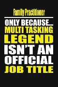 Family Practitioner Only Because Multi Tasking Legend Isn't an Official Job Title