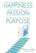 Happiness + Passion + Purpose: A Step by Step Guide on How to Nourish the Patterns of Your Life Into the Job You Will Love and Land It!