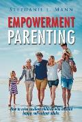 Empowerment Parenting: How to Raise Resilient Children Who Become Happy, Self-Reliant Adults