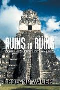 Ruins to Ruins: From the Mayan Jungle to the Aztec Metropolis