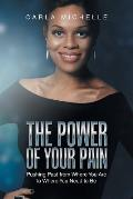 The Power of Your Pain: Pushing Past from Where You Are to Where You Need to Be