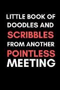 Little book of doodles and scribbles from another pointless meeting: Fun novelty notebook gift