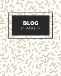 Blog Planner: Blogging Notebooks and Journals to Help You Plan on Creating Killer Contents of Your Brand Identity