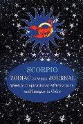 Scorpio Zodiac 30 Week Journal: Weekly Inspirational Affirmations and Images to Color