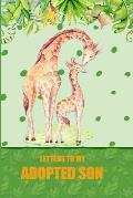 Letters to My Adopted Son: A Beautiful Notebook Journal with a Giraffe Jungle Theme, to Fill with Letters, Memories, Notes and More to Create a U
