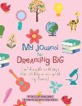 My Journal for Dreaming Big: A Weekly Prompt Journal to Foster a Growth-Mindset in Kids Goal Visualization and Tracking Mind-Flexing Activities