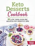 Keto Desserts Cookbook: 80 Low Carb, High Fat Recipes for Healthy Life
