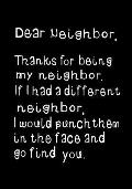 Dear Neighbor, Thanks for Being My Neighbor: Funny Humorous Present, Gag Gift for Your Awesome Best Neighbor Journal, Beautifully Lined Pages Notebook