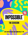 Impossibletm the Cookbook How to Save Our Planet One Delicious Meal at a Time
