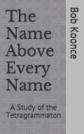 The Name Above Every Name: A Study of the Tetragrammaton