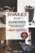 Shakes zum Zunehmen: Schnell zunehmen mit leckeren kalorienreichen Shakes - Mit kalorienreichen Shakes das Wunschgewicht erreichen und gl?c