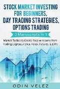 Stock Market Investing for Beginners, Day Trading Strategies, Options Trading: 3 Manuscripts in 1- Market Tactics to Create Passive Income from Tradin