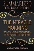 The Miracle Morning - Summarized for Busy People: The Not-So-Obvious Secret Guaranteed to Transform Your Life (Before 8am): Based on the Book by Hal E