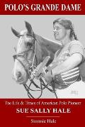 Polo's Grande Dame: The Life and Times of American Polo Pioneer Sue Sally Hale