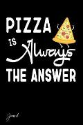 Pizza Is Always the Answer Journal: 130 Blank Lined Pages - 6 X 9 Notebook with Funny Pizza Print on the Cover