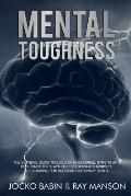 Mental Toughness: The Extreme Guide to Build an Unbeatable, Strong and Resilience Mind, With the Leadership's Mindset. The Training for