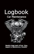 Car Maintenance Logbook: Keep Track Auto Mileage Log, Gas/Oil Consumption, Lubrication Record, Repairs, Tire Mileage and Trip