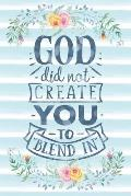 God Did Not Create You to Blend in: Notebook with Christian Bible Verse Quote Cover - Blank College Ruled Lines