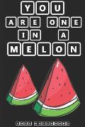 You Are One In a Melon: (Cube Notebooks) Journal, Diary, Notebook (120 pages, Unlinen 6 x 9)